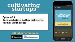 Ep 25: Do tech incubators make sense in small urban areas?